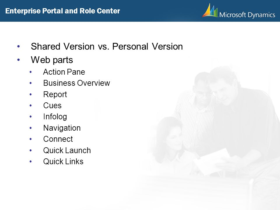 Shared Version vs. Personal Version Web parts Action Pane Business Overview Report Cues Infolog Navigation Connect Quick Launch Quick Links