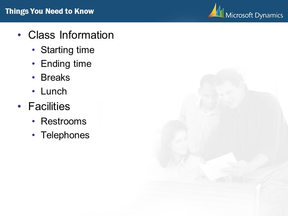 Things You Need to Know Class Information Starting time Ending time Breaks Lunch Facilities Restrooms Telephones
