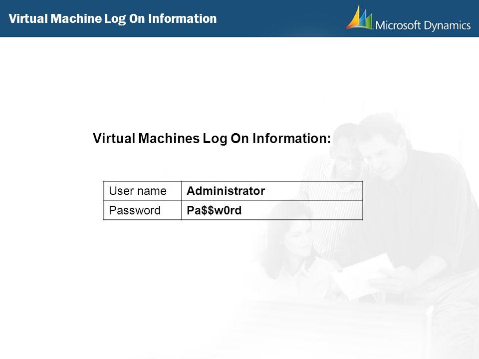 Virtual Machine Log On Information Virtual Machines Log On Information: User nameAdministrator PasswordPa$$w0rd