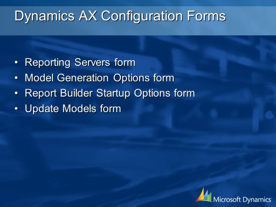 Dynamics AX Configuration Forms Reporting Servers formReporting Servers form Model Generation Options formModel Generation Options form Report Builder