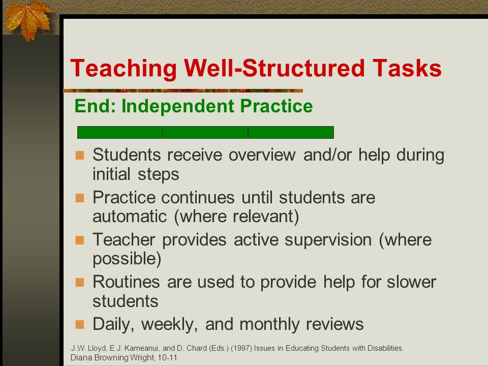 Diana Browning Wright, 10-11 End: Independent Practice Students receive overview and/or help during initial steps Practice continues until students ar