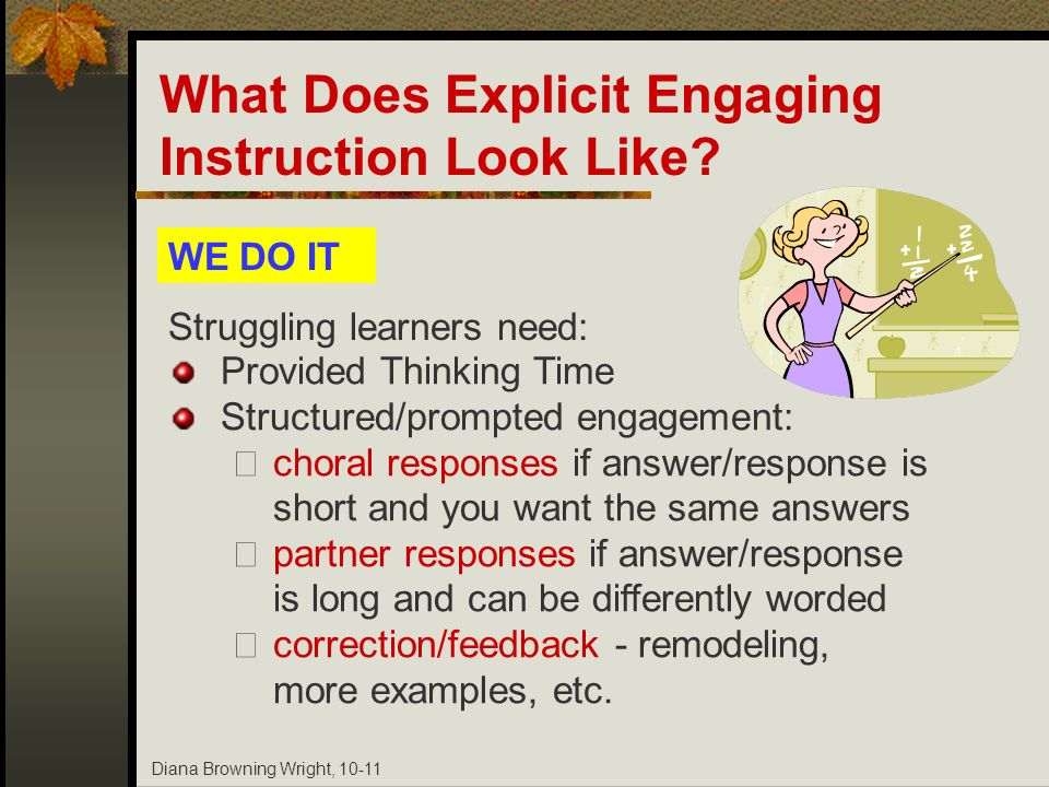 Diana Browning Wright, 10-11 Provided Thinking Time Structured/prompted engagement: choral responses if answer/response is short and you want the same