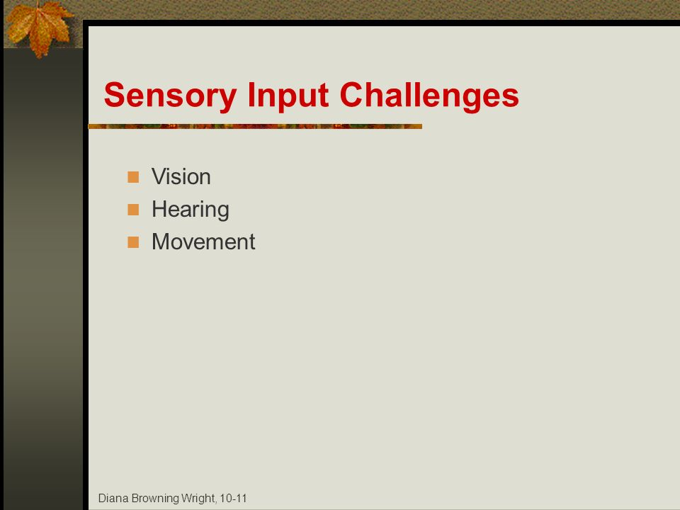 Diana Browning Wright, 10-11 Sensory Input Challenges Vision Hearing Movement