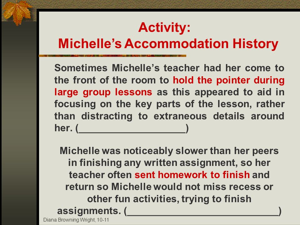 Diana Browning Wright, 10-11 Sometimes Michelles teacher had her come to the front of the room to hold the pointer during large group lessons as this