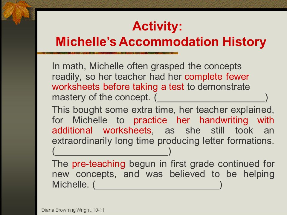 Diana Browning Wright, 10-11 In math, Michelle often grasped the concepts readily, so her teacher had her complete fewer worksheets before taking a te