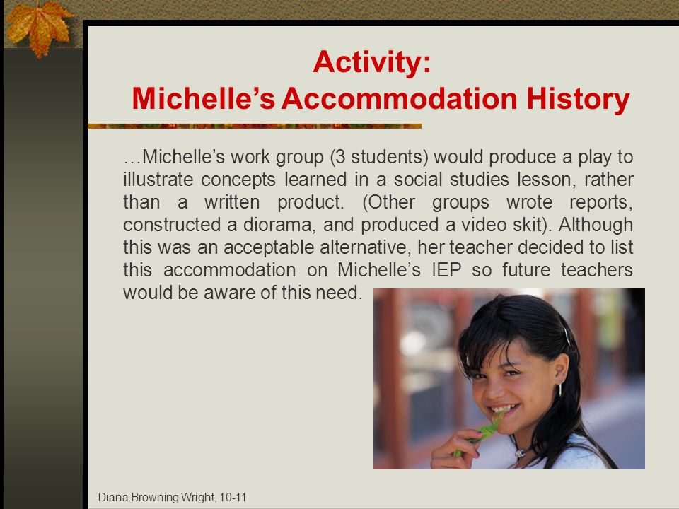 Diana Browning Wright, 10-11 …Michelles work group (3 students) would produce a play to illustrate concepts learned in a social studies lesson, rather