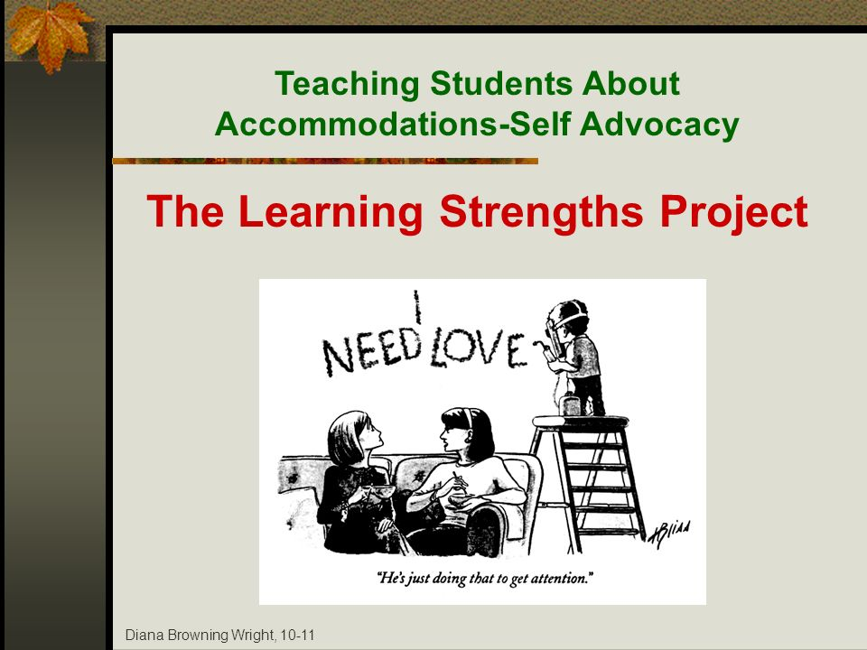 Diana Browning Wright, 10-11 Teaching Students About Accommodations-Self Advocacy The Learning Strengths Project