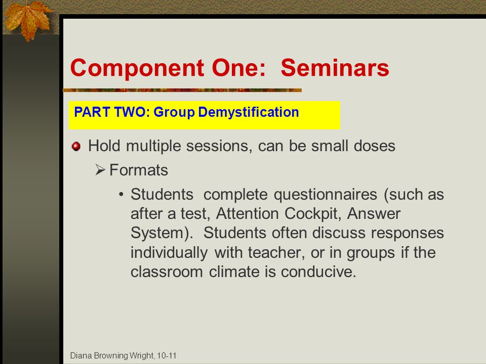 Diana Browning Wright, 10-11 Hold multiple sessions, can be small doses Formats Students complete questionnaires (such as after a test, Attention Cock