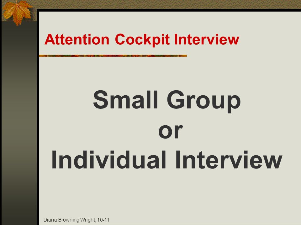 Diana Browning Wright, 10-11 Attention Cockpit Interview Small Group or Individual Interview