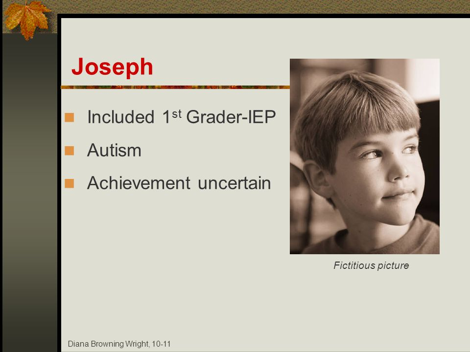 Diana Browning Wright, 10-11 Joseph Included 1 st Grader-IEP Autism Achievement uncertain Fictitious picture