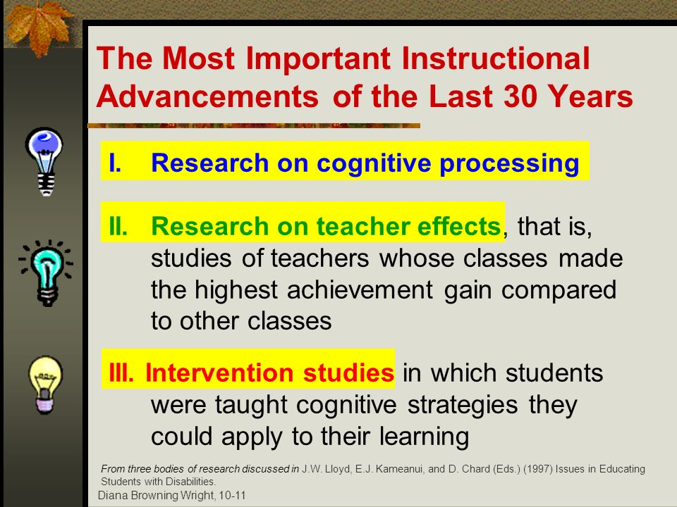 Diana Browning Wright, 10-11 I. Research on cognitive processing II. Research on teacher effects, that is, studies of teachers whose classes made the
