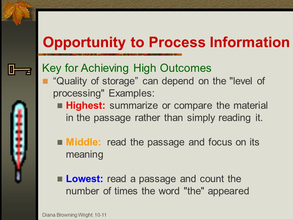 Diana Browning Wright, 10-11 Opportunity to Process Information Key for Achieving High Outcomes Quality of storage can depend on the