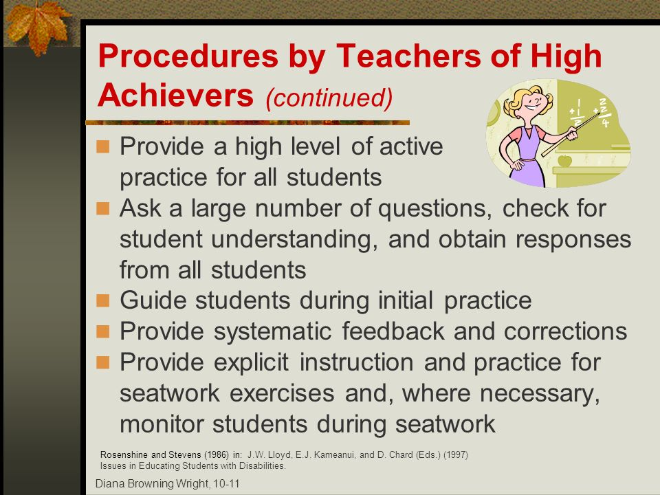 Diana Browning Wright, 10-11 Provide a high level of active practice for all students Ask a large number of questions, check for student understanding