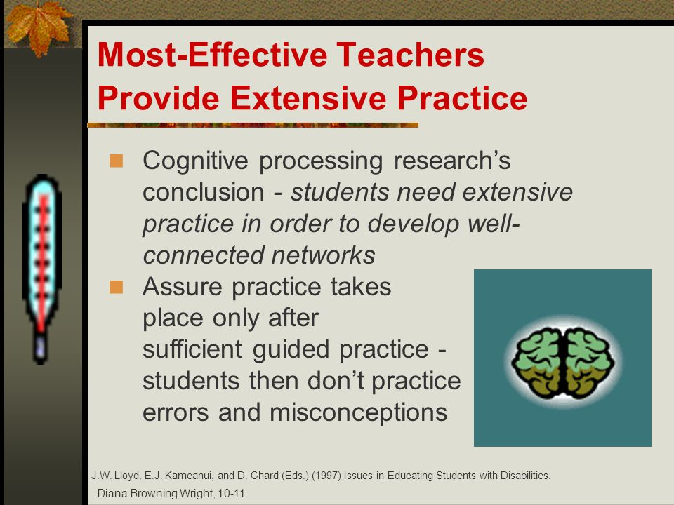 Diana Browning Wright, 10-11 Most-Effective Teachers Provide Extensive Practice Cognitive processing researchs conclusion - students need extensive pr