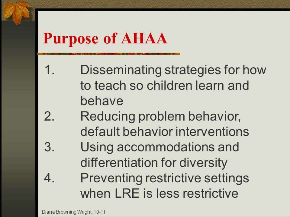 Diana Browning Wright, 10-11 Accommodations/Modifications All range from least restrictive to most restrictive Only modifications require IEPs least restrictive to most restrictive