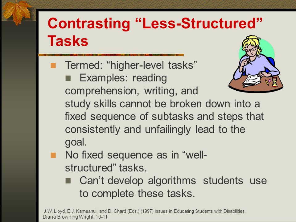 Diana Browning Wright, 10-11 Termed: higher-level tasks Examples: reading comprehension, writing, and study skills cannot be broken down into a fixed