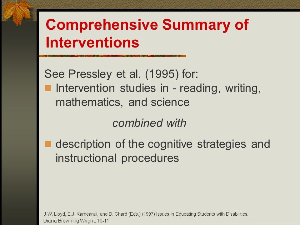 Diana Browning Wright, 10-11 Comprehensive Summary of Interventions J.W. Lloyd, E.J. Kameanui, and D. Chard (Eds.) (1997) Issues in Educating Students
