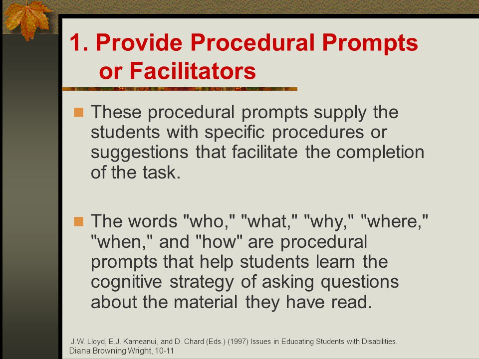 Diana Browning Wright, 10-11 1. Provide Procedural Prompts or Facilitators These procedural prompts supply the students with specific procedures or su