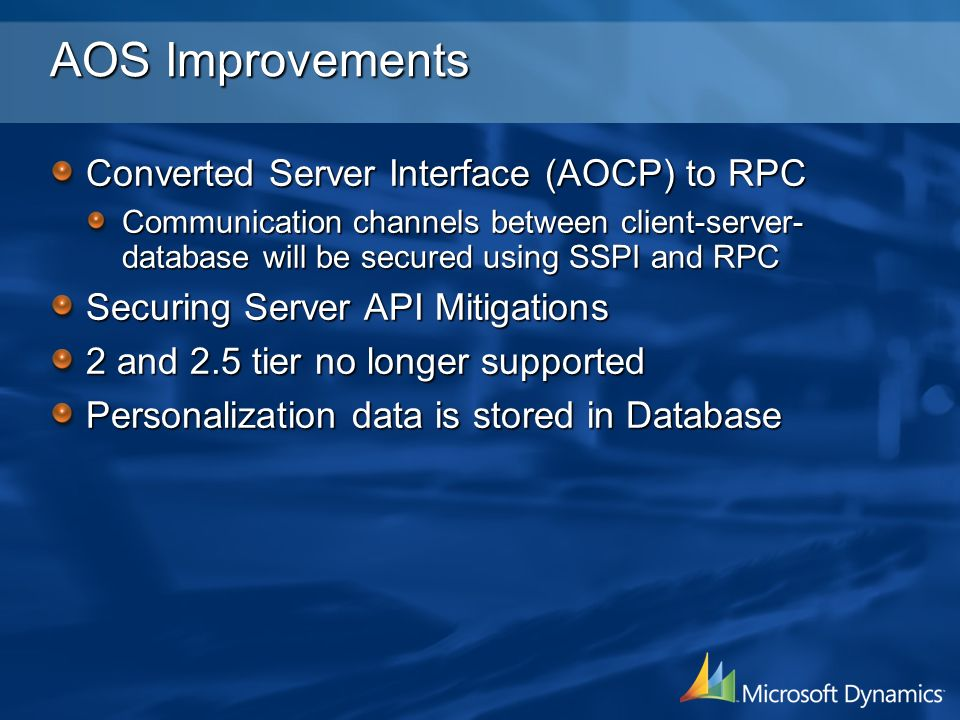 AOS Improvements Converted Server Interface (AOCP) to RPC Communication channels between client-server- database will be secured using SSPI and RPC Se