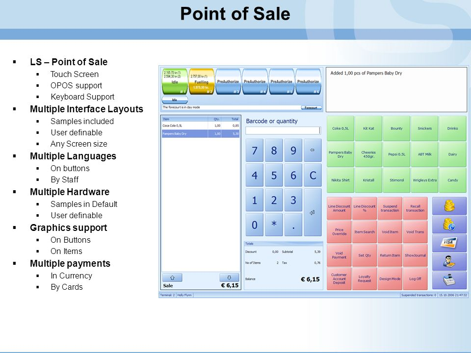 Point of Sale LS – Point of Sale Touch Screen OPOS support Keyboard Support Multiple Interface Layouts Samples included User definable Any Screen size