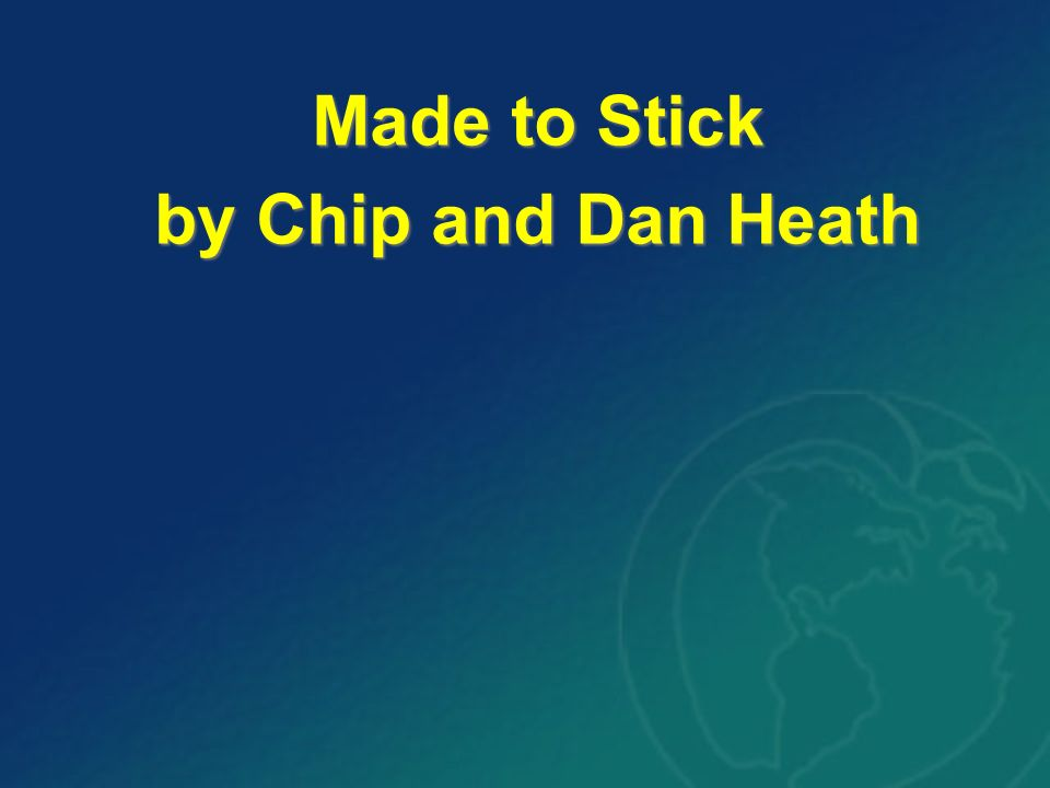Made to Stick by Chip and Dan Heath Made to Stick by Chip and Dan Heath