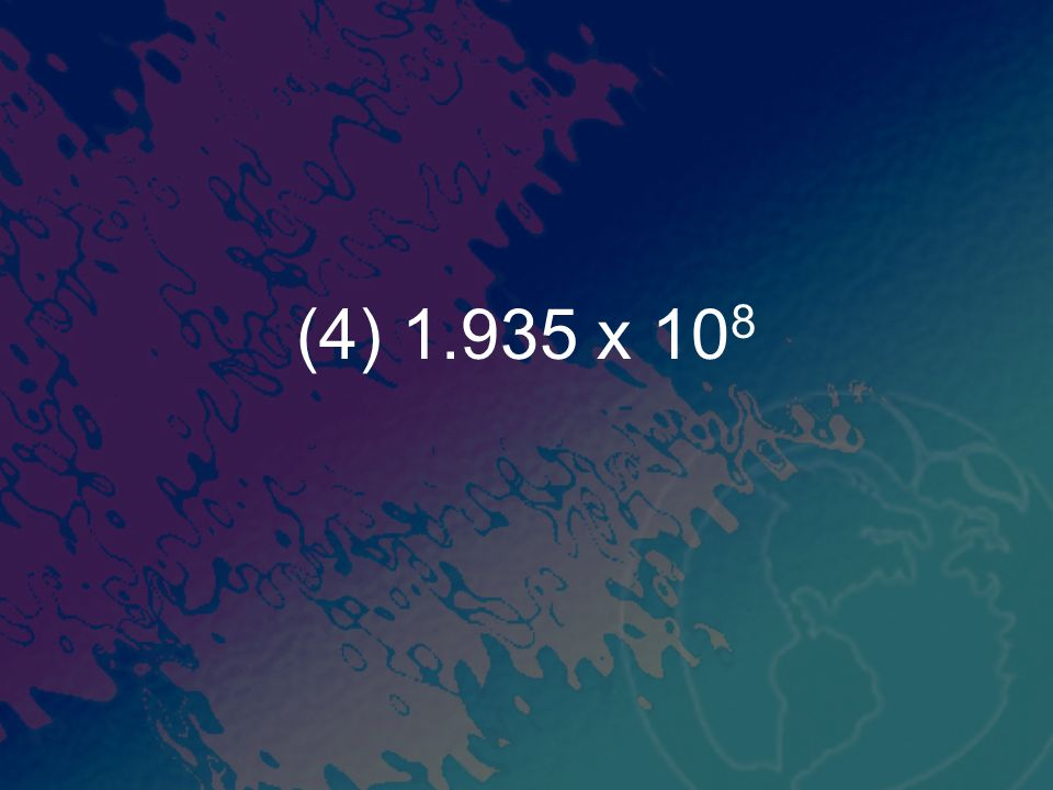 (4) 1.935 x 10 8