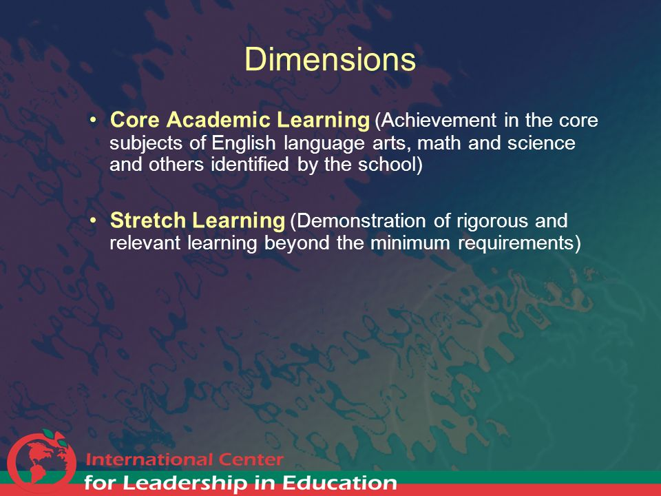 Core Academic Learning (Achievement in the core subjects of English language arts, math and science and others identified by the school) Stretch Learn