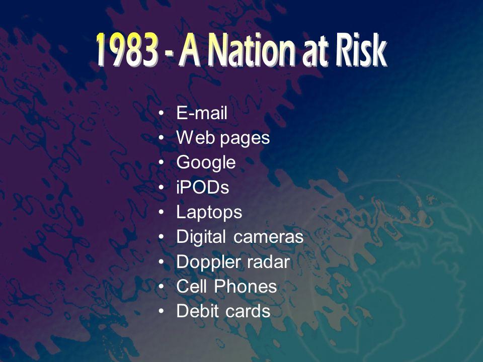 E-mail Web pages Google iPODs Laptops Digital cameras Doppler radar Cell Phones Debit cards