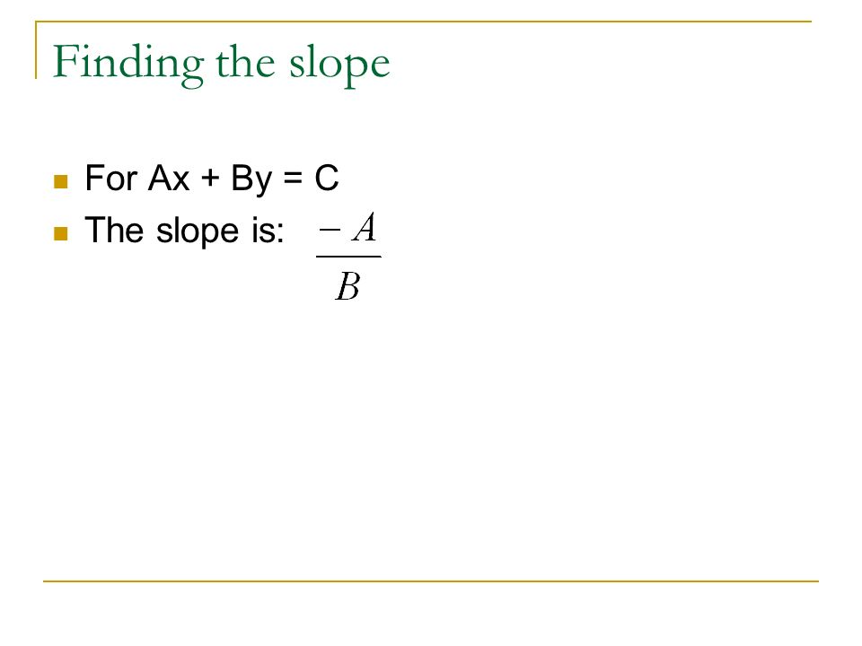 Finding the slope For Ax + By = C The slope is: