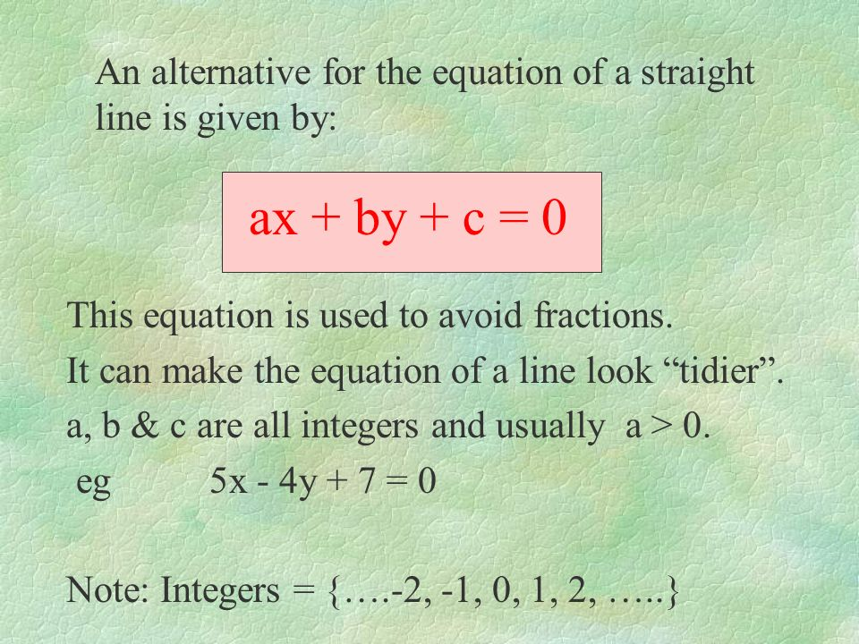 ax + by + c = 0 This equation is used to avoid fractions.