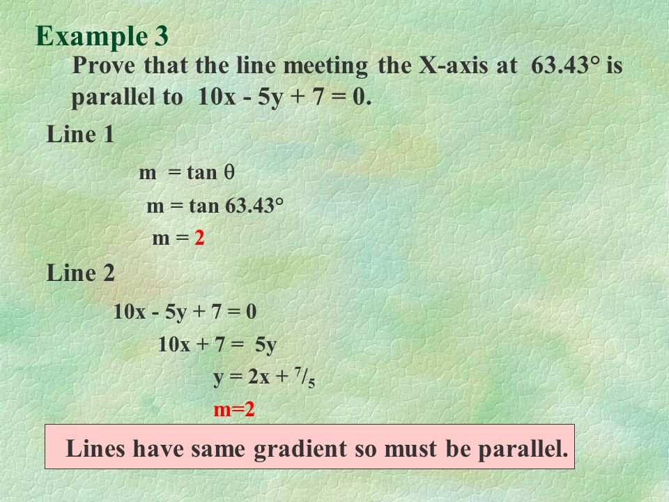 Example 3 Prove that the line meeting the X-axis at 63.43° is parallel to 10x - 5y + 7 = 0.