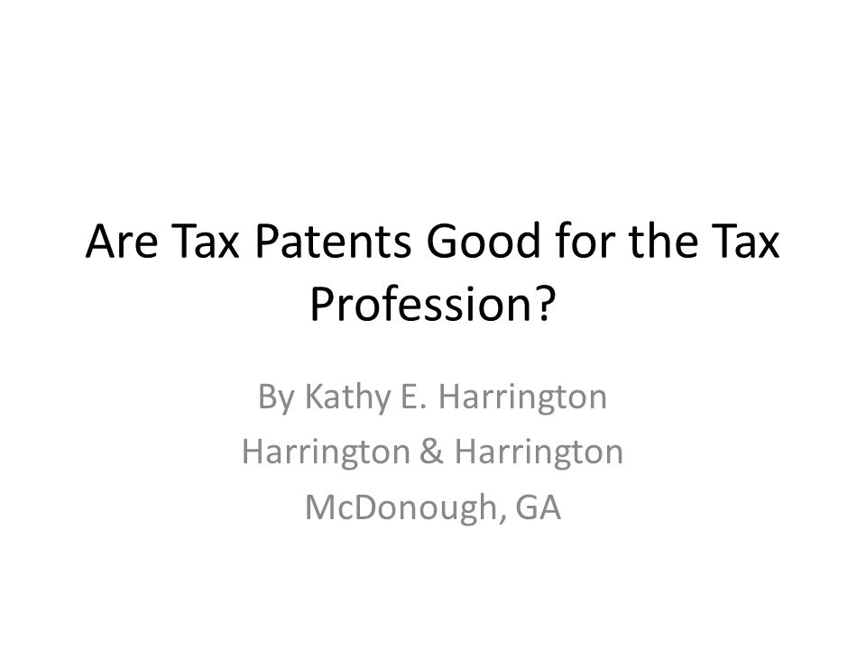 Are Tax Patents Good for the Tax Profession. By Kathy E.