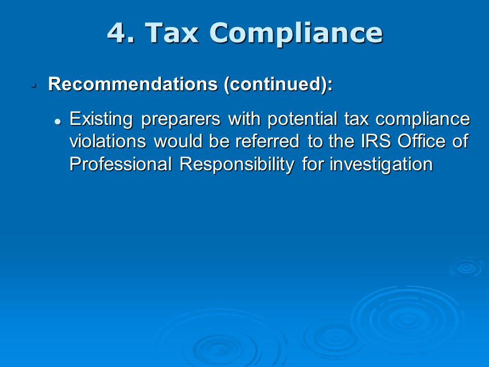 4. Tax Compliance Recommendations: Recommendations: During the three-year phase-in period, tax compliance checks would be performed on all preparers a