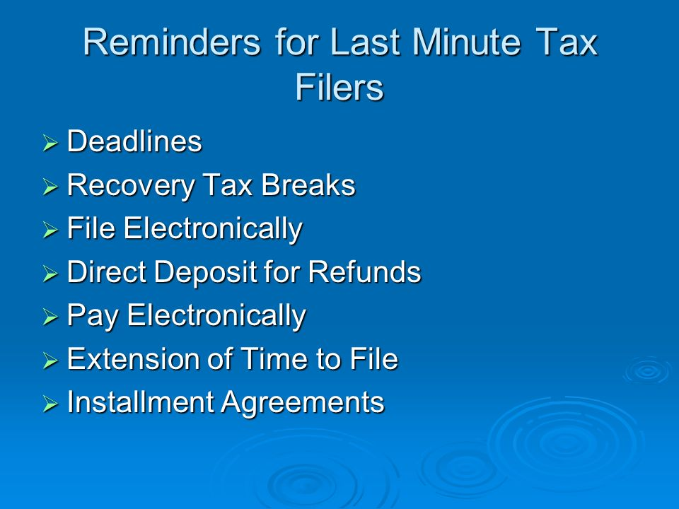 Topics Reminders for Last Minute Tax Filers Reminders for Last Minute Tax Filers Get Recovery Tax Breaks Get Recovery Tax Breaks Return Preparer Initiative Return Preparer Initiative Collection Issues Collection Issues