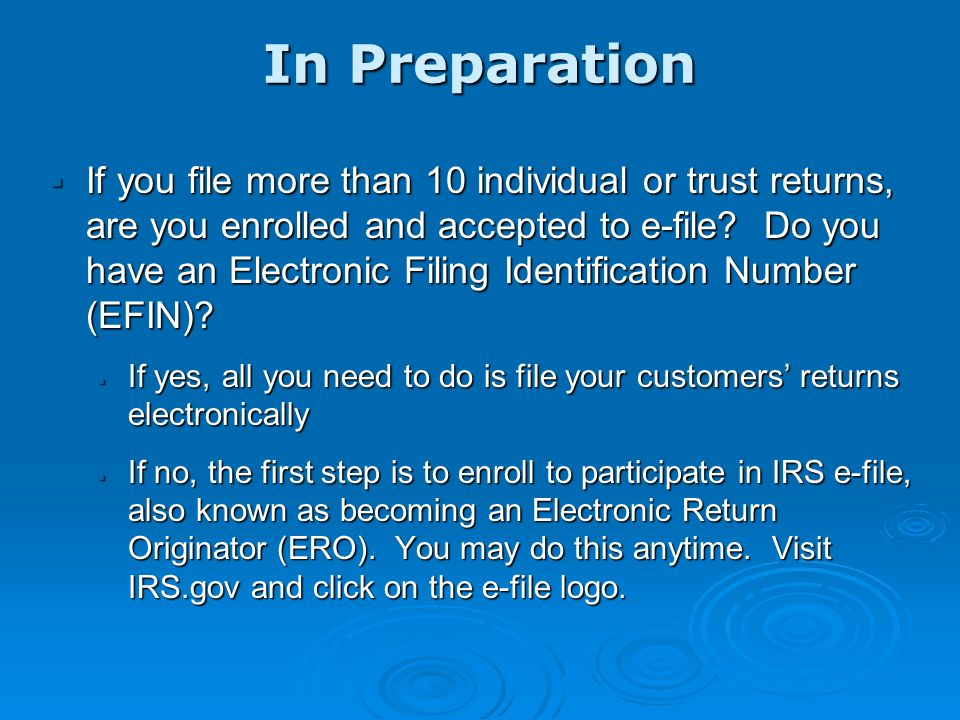 Also Coming Soon… Preparer E-File Mandate Legislation was signed in late 2009 mandating preparers that file more than 10 individual or trust returns to e-file beginning 1/1/2011 Legislation was signed in late 2009 mandating preparers that file more than 10 individual or trust returns to e-file beginning 1/1/2011 IRS has not yet issued rules or regulations IRS has not yet issued rules or regulations Analysis is underway on whether the mandate will be phased in and whether there will be exceptions, waivers, or taxpayer opt-outs Analysis is underway on whether the mandate will be phased in and whether there will be exceptions, waivers, or taxpayer opt-outs