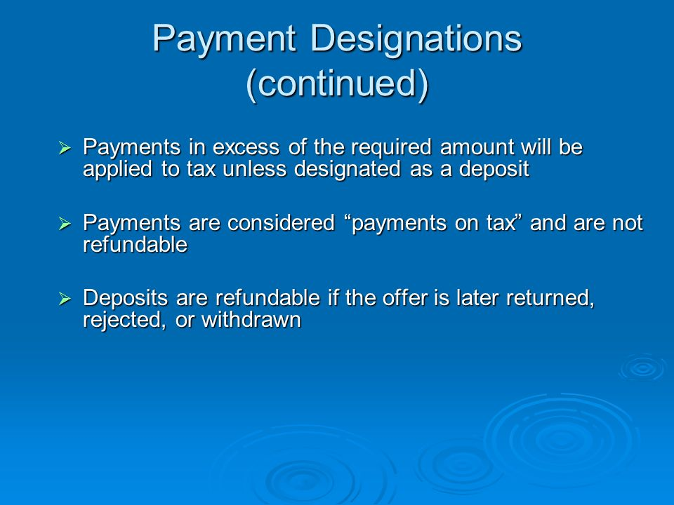 Payment Designations Taxpayers may designate the application of the 20% initial payment with the offer and periodic payments submitted while the offer is being investigated Taxpayers may designate the application of the 20% initial payment with the offer and periodic payments submitted while the offer is being investigated Designation must be in writing at the time of payment and specify taxable year, period, and type of tax Designation must be in writing at the time of payment and specify taxable year, period, and type of tax $150 application fee cannot be designated $150 application fee cannot be designated