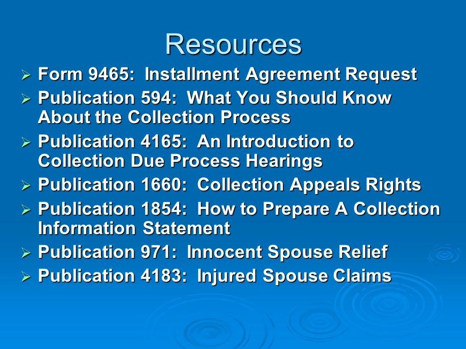 Tips for Collection-related Cases Taxpayer should bring the following records to the conference: Taxpayer should bring the following records to the conference: Current, verifiable financial statements Current, verifiable financial statements Recent bank and wage statements Recent bank and wage statements Verification of loan balances Verification of loan balances Reliable valuations of assets Reliable valuations of assets Documentation supporting a qualified challenge to the underlying tax liability, if appropriate Documentation supporting a qualified challenge to the underlying tax liability, if appropriate