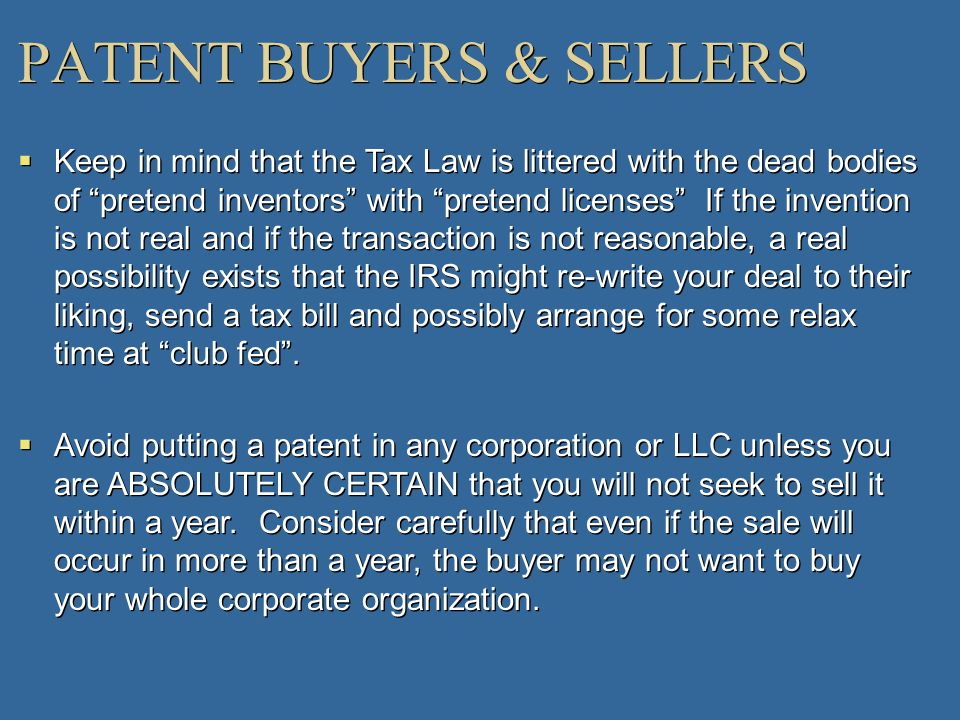 PATENT BUYERS & SELLERS Keep in mind that the Tax Law is littered with the dead bodies of pretend inventors with pretend licenses If the invention is