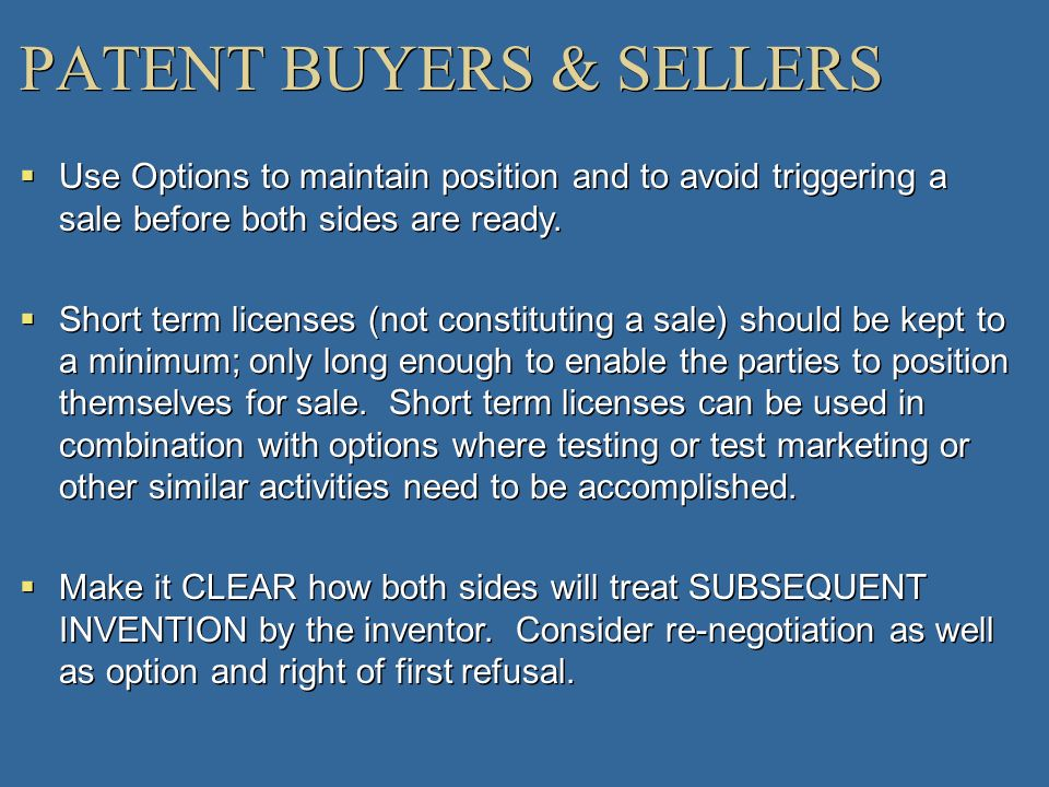 PATENT BUYERS & SELLERS Use Options to maintain position and to avoid triggering a sale before both sides are ready. Short term licenses (not constitu