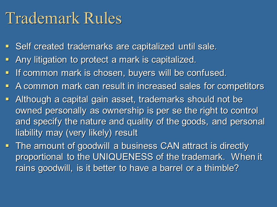 Trademark Rules Self created trademarks are capitalized until sale. Any litigation to protect a mark is capitalized. If common mark is chosen, buyers
