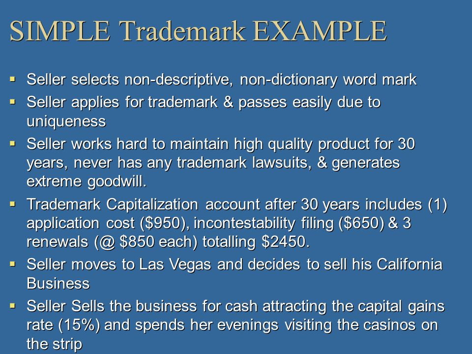 SIMPLE Trademark EXAMPLE Seller selects non-descriptive, non-dictionary word mark Seller applies for trademark & passes easily due to uniqueness Selle