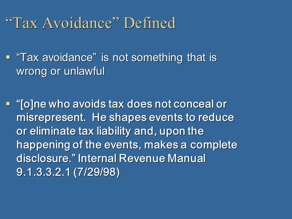 Tax Avoidance Defined Tax avoidance is not something that is wrong or unlawful [o]ne who avoids tax does not conceal or misrepresent. He shapes events