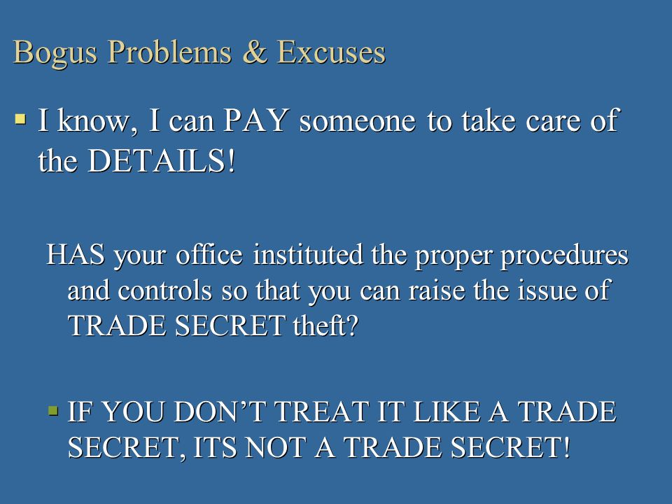 Bogus Problems & Excuses I know, I can PAY someone to take care of the DETAILS! HAS your office instituted the proper procedures and controls so that