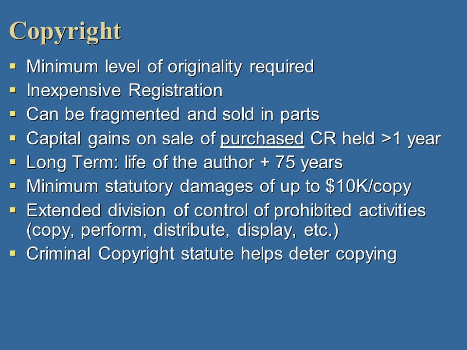 Copyright Minimum level of originality required Inexpensive Registration Can be fragmented and sold in parts Capital gains on sale of purchased CR hel