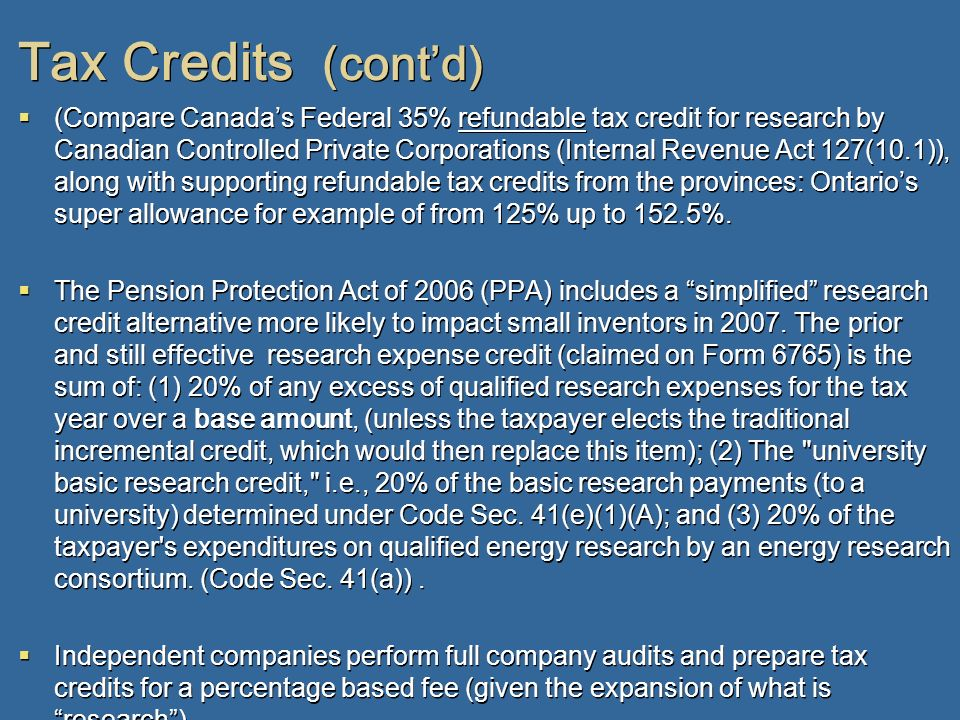Tax Credits (contd) (Compare Canadas Federal 35% refundable tax credit for research by Canadian Controlled Private Corporations (Internal Revenue Act