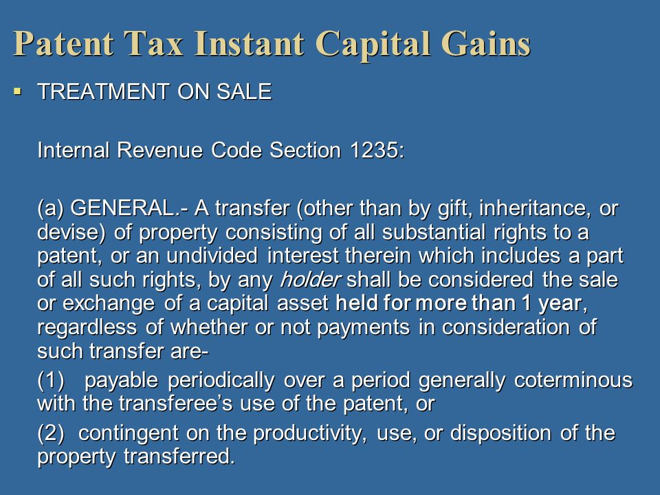 Patent Tax Instant Capital Gains TREATMENT ON SALE Internal Revenue Code Section 1235: (a) GENERAL.- A transfer (other than by gift, inheritance, or d