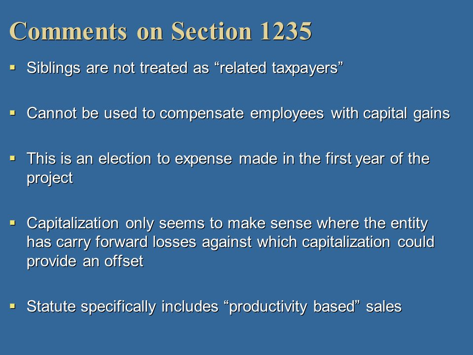 Comments on Section 1235 Siblings are not treated as related taxpayers Cannot be used to compensate employees with capital gains This is an election t