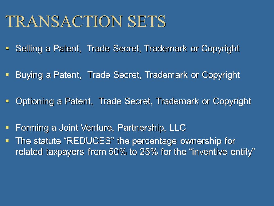 TRANSACTION SETS Selling a Patent, Trade Secret, Trademark or Copyright Buying a Patent, Trade Secret, Trademark or Copyright Optioning a Patent, Trad