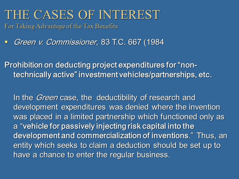THE CASES OF INTEREST For Taking Advantage of the Tax Benefits Green v. Commissioner, 83 T.C. 667 (1984 Prohibition on deducting project expenditures