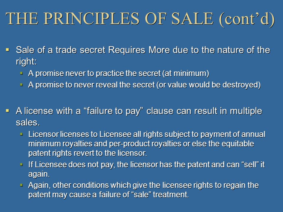 THE PRINCIPLES OF SALE (contd) Sale of a trade secret Requires More due to the nature of the right: A promise never to practice the secret (at minimum